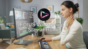 EDIUS Workgroup 9 Stay at Home